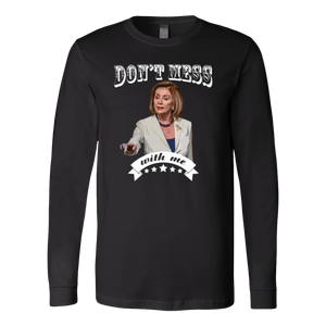 don't mess with me Long Sleeve Shirt nancy Pelosi