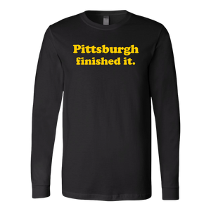 Pittsburgh Finished It Long Sleeve Shirt