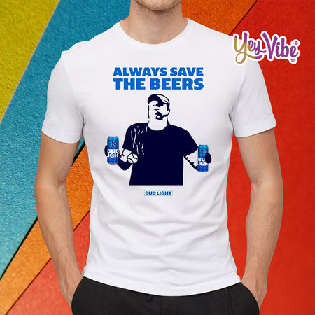 Always Save The Beers Shirt - Jeff Adams Always save