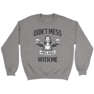 Don't Mess With Me Shirt - Nancy Pelosi