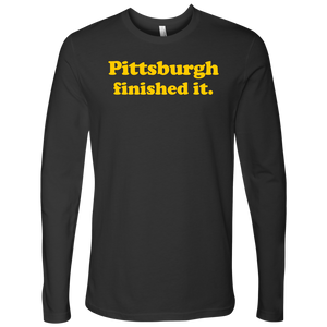 Pittsburgh Finished It Next Level Long Sleeve T Shirt