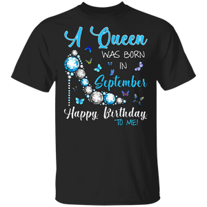 A Queen Was Born In September Happy Birthday To Me Shirt