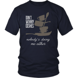Don't Worry Dishes Nobody's Doing Me Either T-Shirt