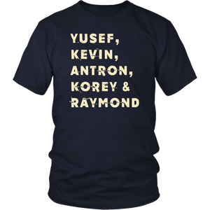 Yusef, Kevin,Antron, Korey and Raymond We Got Shirt good