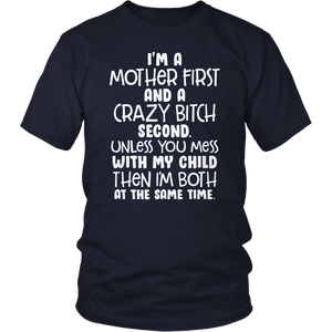 I'm a mother first and a crazy bitch second unless you mess with my child tshirt