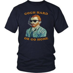 GOGH HARD OR GO HOME SHIRT FUNNY VAN GOGH T SHIRT