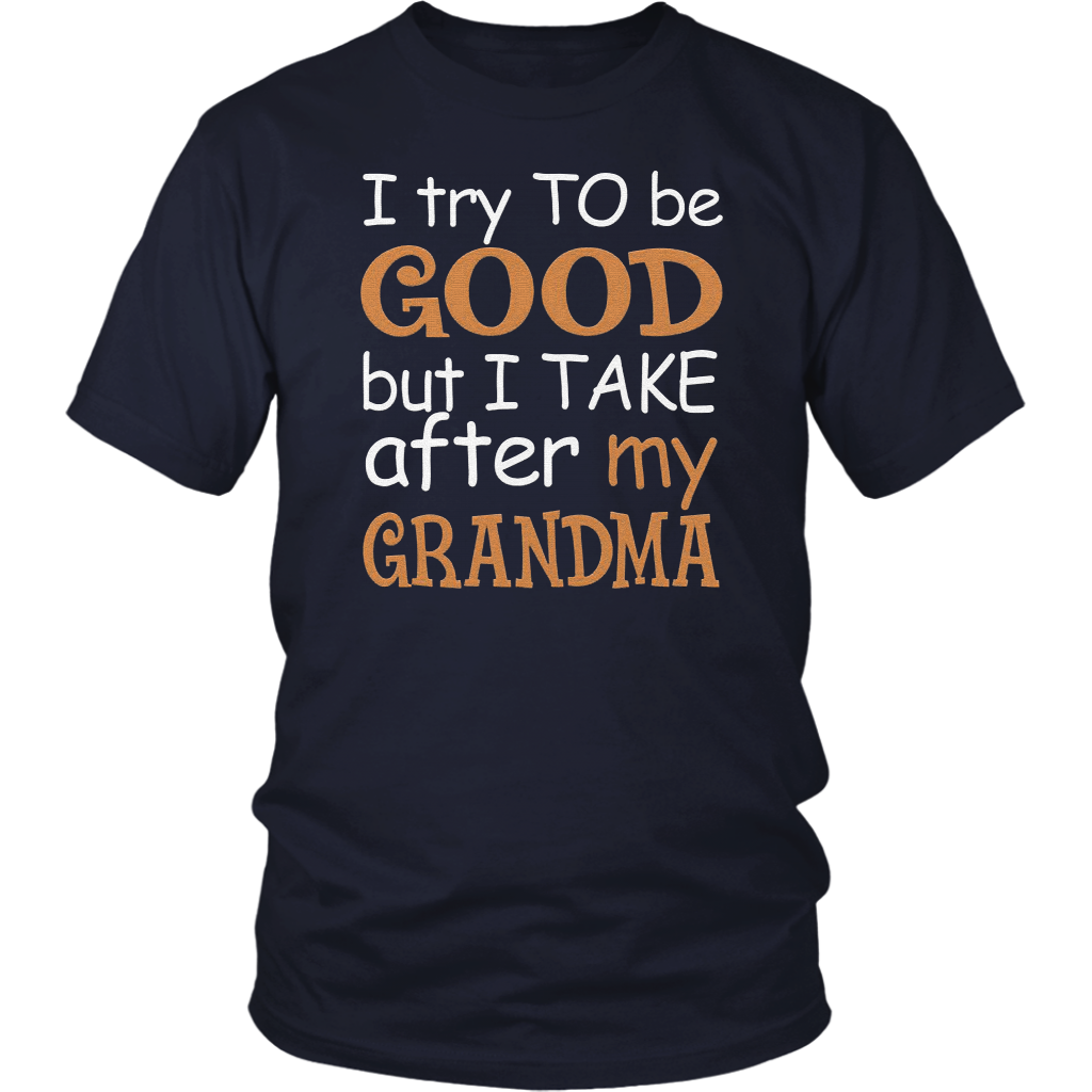 I Try To Be Good But I Take After My Grandma T Shirt