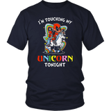 I'm Touching My Unicorn Tonight Deadpool Shirts