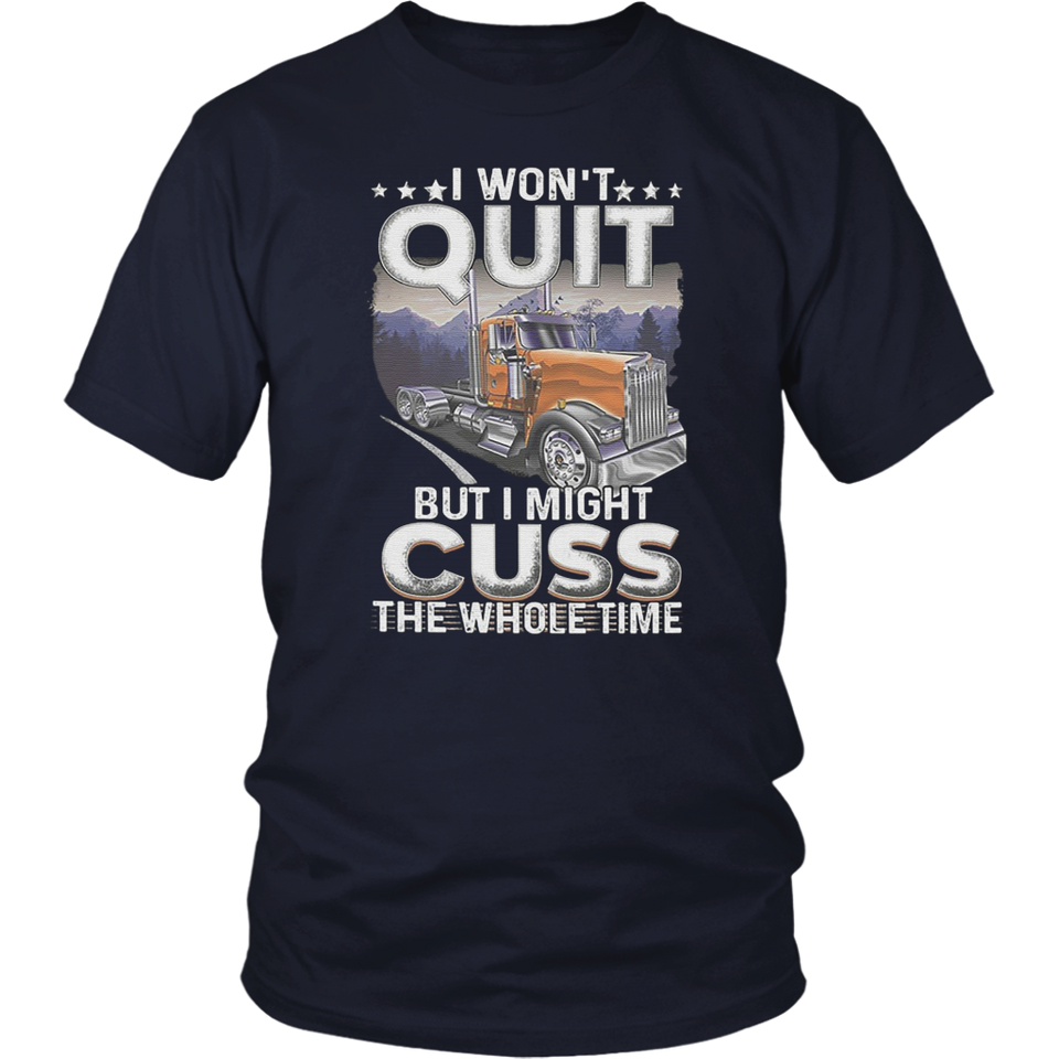 Trucker I won't quit but I might cuss the whole time shirt