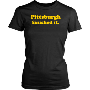 Pittsburgh Finished It Womens Shirt