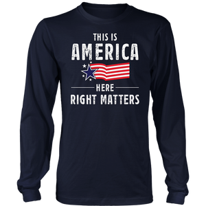 This is America Here Right Matters Long Sleeve Shirt