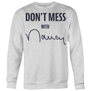 Don't Mess with Nancy Crewneck Sweatshirt Big Print