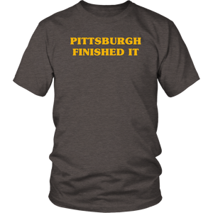 'Pittsburgh finished it' Unisex Shirt