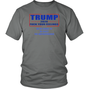 Trump 2020 fuck your feelings we're going to re-elect shirt