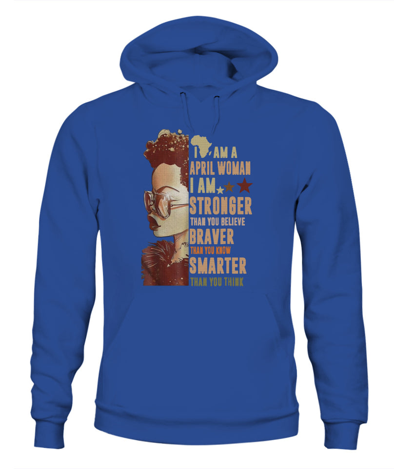 I Am April Woman I'm Stronger Than You Black Girl T-Shirt - Unisex Hoodies