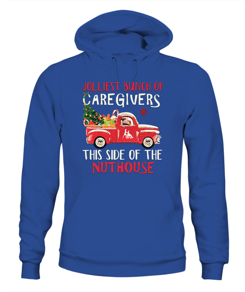 Jolliest Bunch Of Caregivers This Side Of The Nuthouse Christmas T Shirt - Unisex Hoodies