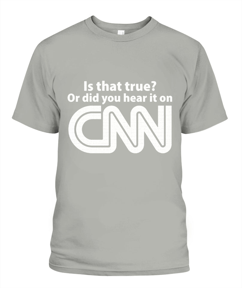 Is that True or did you hear it on CNN Tee-Shirt - Premium Tee - Unisex