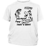 Because I'm The Mom That's Why T-Shirt