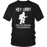Hey ump does your wife know you're screwing us shirt
