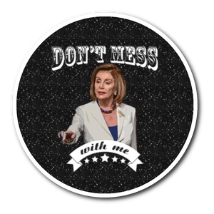 Don't mess with me Sticker nancy Pelosi