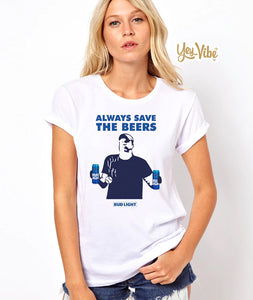 Jeff Adams Always save the beers Bud Light Unisex Shirt