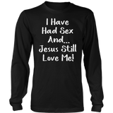 Bachelorette I Have Had Sex And Jesus Still Loves Me TShirt
