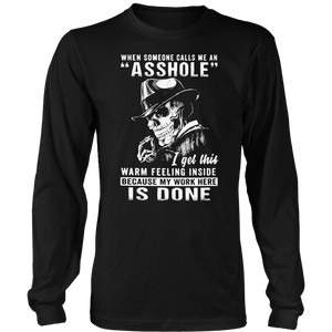 Skull when someone calls me an asshole I get this warm feeling inside because my work here is done shirt