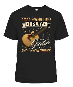 That's What I Do I Play Guitar And I Know Things Shirt