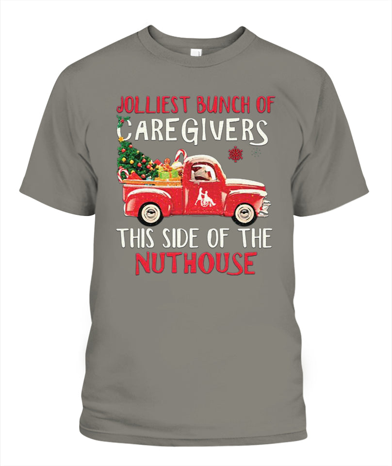 Jolliest Bunch Of Caregivers This Side Of The Nuthouse Christmas T Shirt - Popular Tee - Unisex