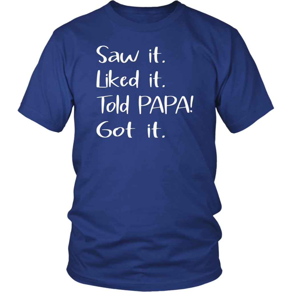 Dad Father Saw It Liked It Told Papa Got It T-Shirt