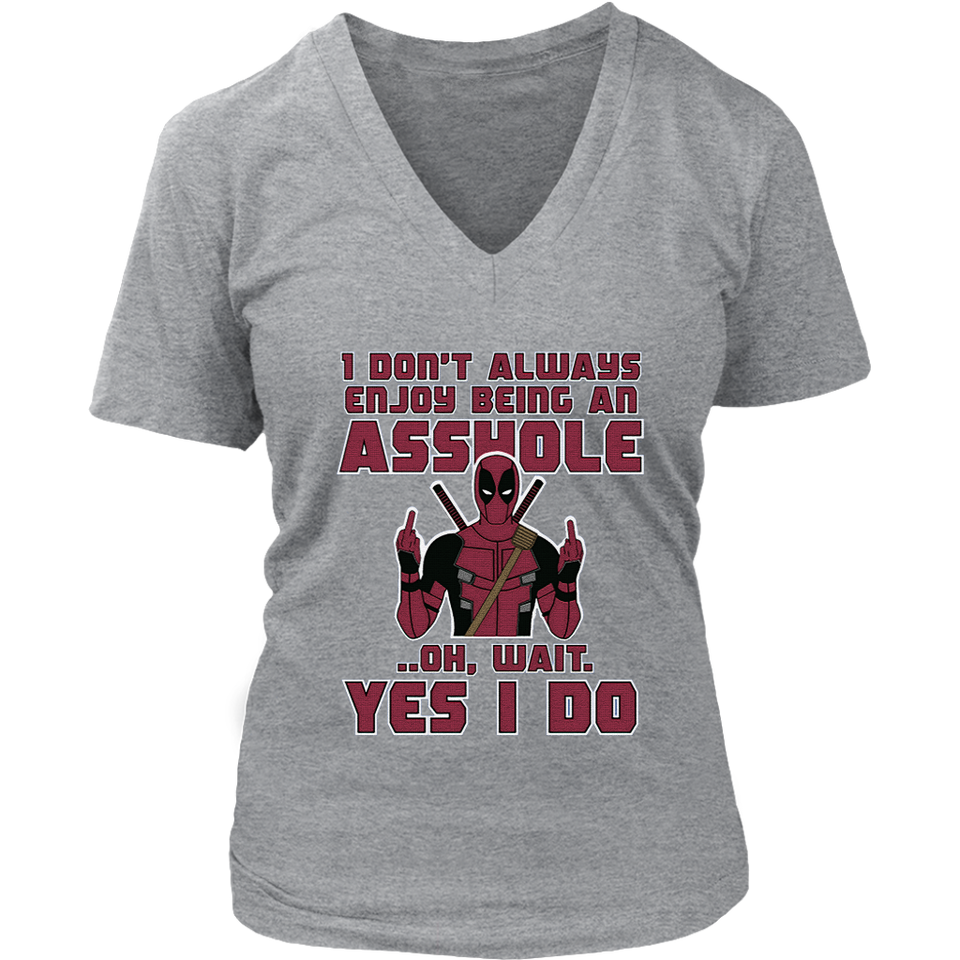 I Don't Always Enjoy Being An Asshole Oh Wait Yes I Do Deadpool Shirts