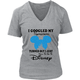 MICKEY I GOOGLED MY SYMPTOMS TURNED OUT I JUST NEED TO GO TO DISNEY SHIRT