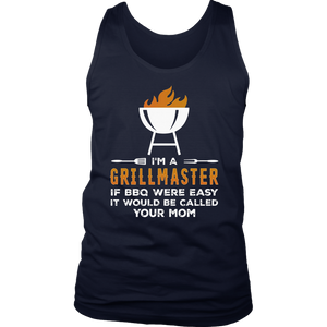 I'm A Grill Master If BBQ Were Easy It'd Be Called Your Mom T-Shirt
