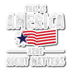 This is America Here, Right Matters Sticker