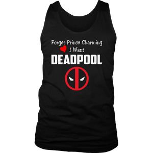 Forget Prince Charming I Want Deadpool Shirts