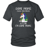 Unicorn Some Moms Cuss Too Much It's Me I'm Some Moms T Shirt