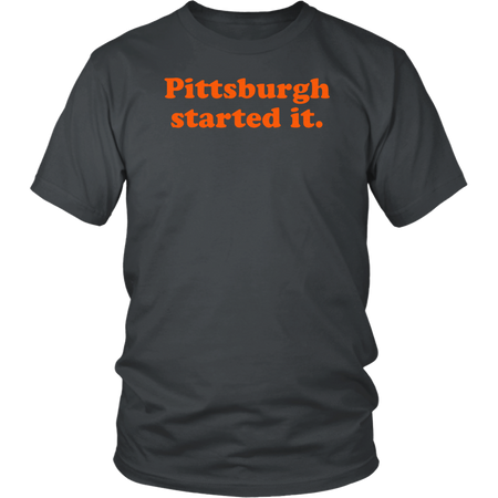 Pittsburgh Started It T shirt Unisex Shirt
