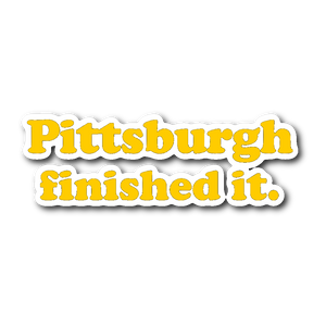 Pittsburgh Finished It Sticker