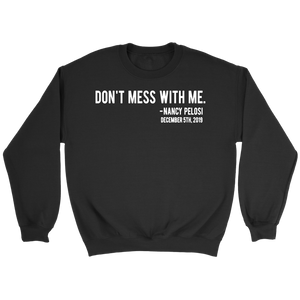 Don't Mess With Me Nancy Pelosi Shirt
