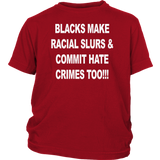 BLACKS MAKE RACIAL SLURS & COMMIT HATE CRIMES TOO!!! SHIRT