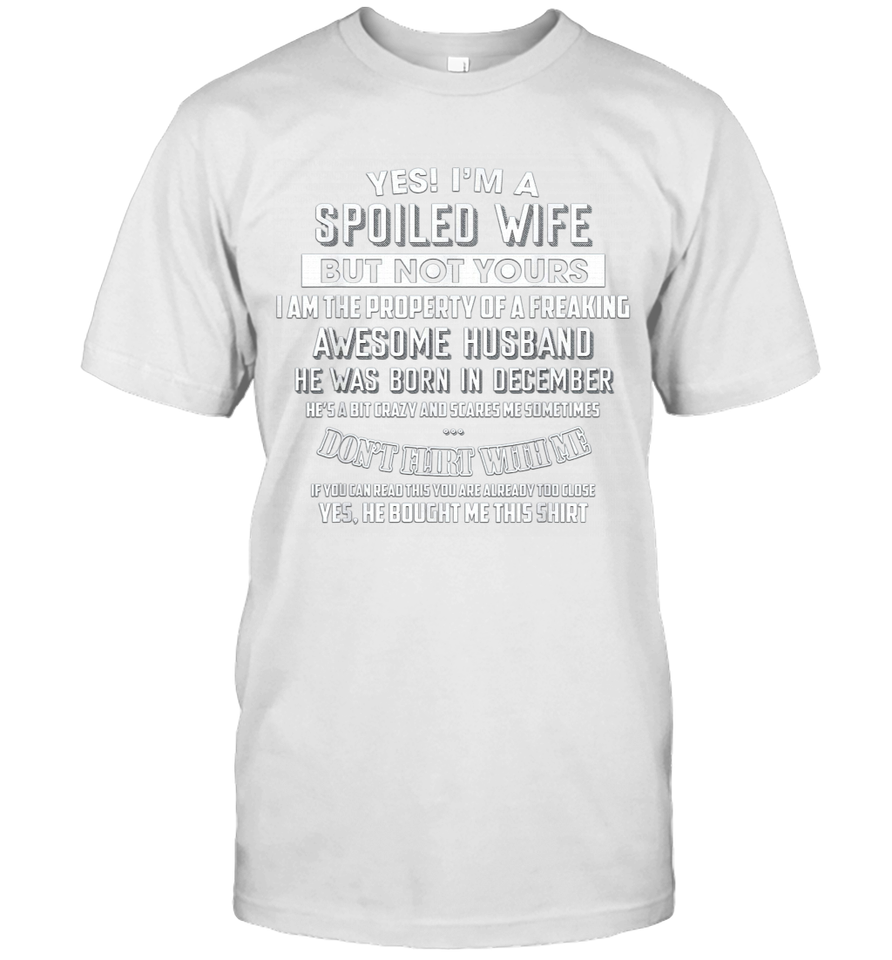 14 Yes I'm a spoiled wife of a December husband T shirt