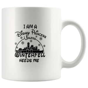 I AM DISNEY PRINCESS UNLESS WINTERFELL NEEDS ME MUG
