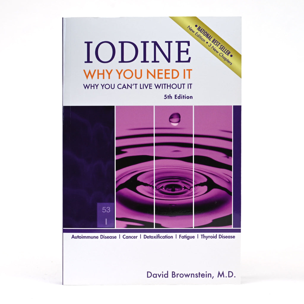 Iodine: Why You Need It, Why You Can't Live Without It