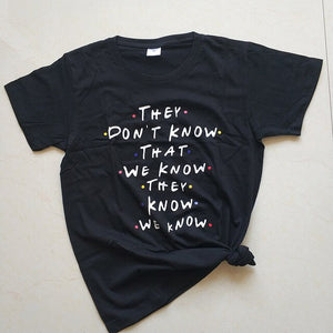 They Don't Know That We Know Funny T-Shirts