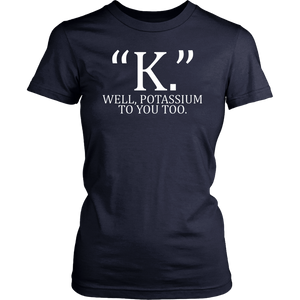 K Well Potassium to You Too Shirt