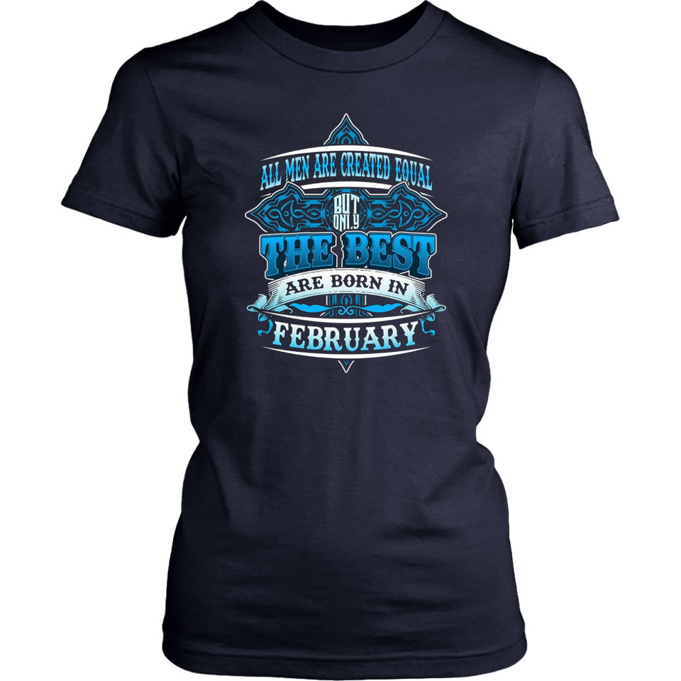 All Men Are Created Equal but Only The Best Are Born in February TShirts