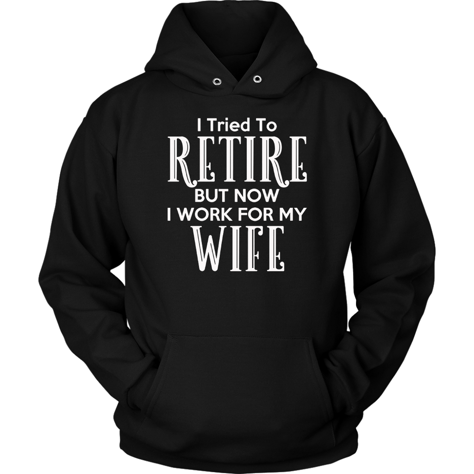 I Tried to Retire But Now I am Working For My Wife TShirt