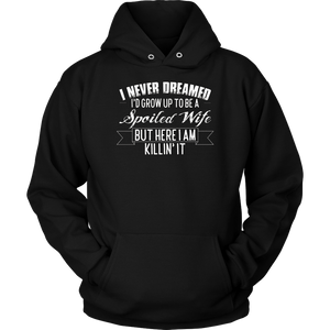 I Never Dreamed I'd Grow Up To Be A Spoiled Wife Shirt