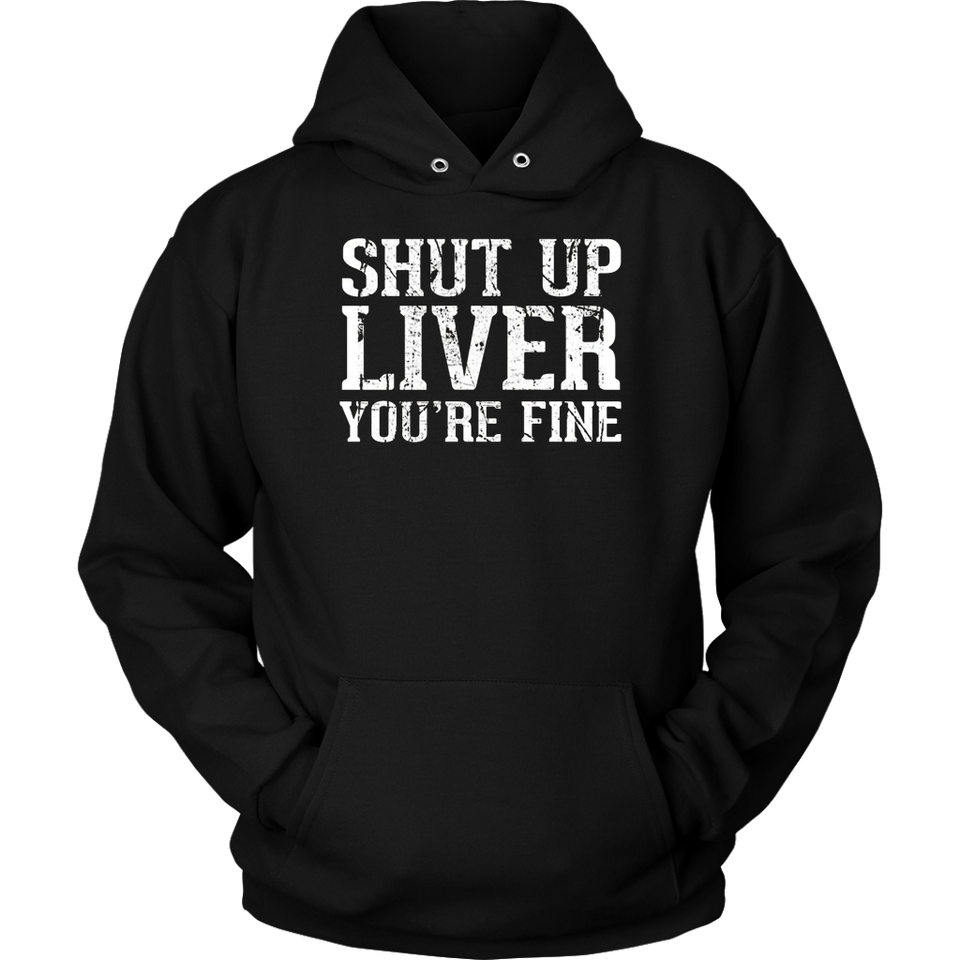 Shut Up Liver Youre Fine Shirt