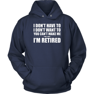 You Can't Make Me I'm Retired Shirt